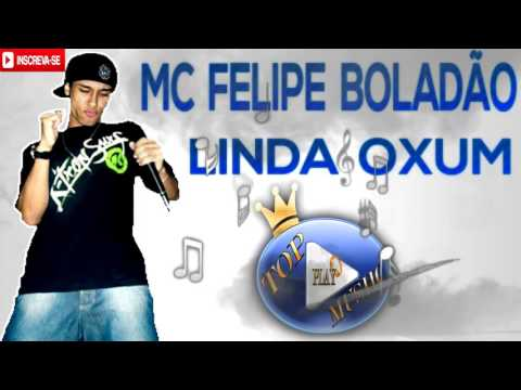 MC FELIPE BOLADÃO - OXUM ♪(LETRA+DOWNLOAD)♫