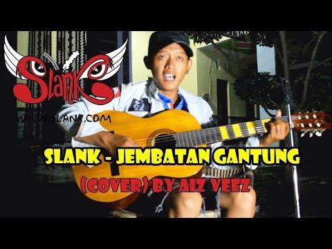 SLANK - JEMBATAN GANTUNG (COVER) By Aiz Veez