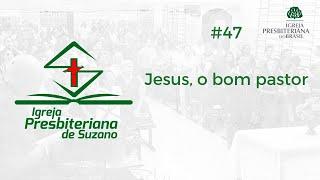 Jesus, o bom Pastor - Jo.10.11 e 27,28