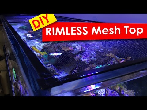 DIY Screen Top For Rimless Tanks - Saltwater Reef DIY Mesh To Prevent Fish Jumping Out