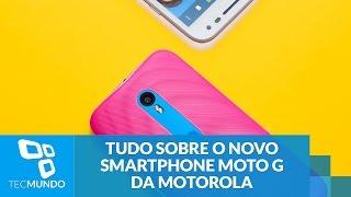 Tudo sobre o novo smartphone Moto G (2015) da Motorola