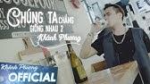 Chúng Ta Chẳng Giống Nhau 2 (#CTCGN2) - Khánh Phương (MV 4K OFFICIAL)