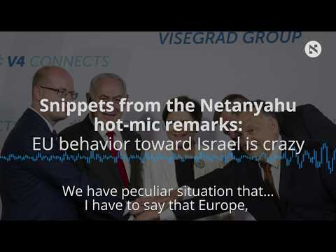 Snippets from the Netanyahu hot-mic remarks: EU behavior toward Israel is crazy