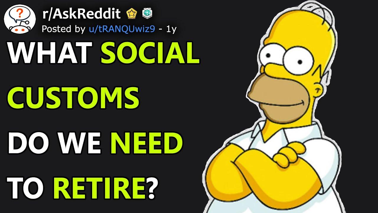 Download What Social Customs Do We Need To Retire? (r/AskReddit)