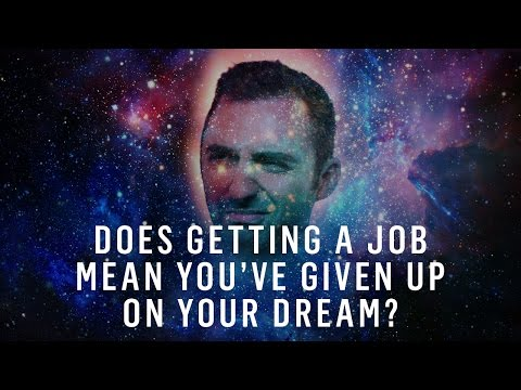 Does Getting A Day Job Mean Giving Up On Your Dream?
