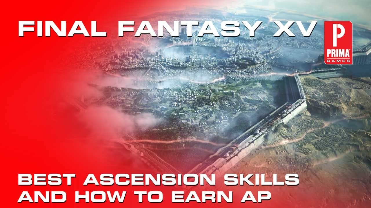 Final Fantasy 15 - Best Ascension Skills, How to Earn AP