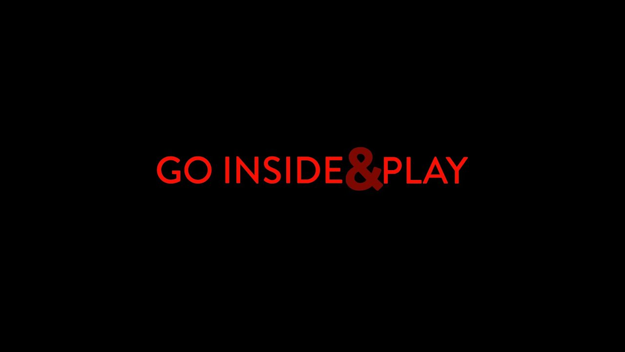 Go Inside and Play