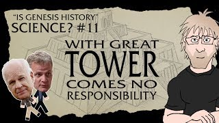 Is Genesis History, Science? Part 11 - With great Tower comes no responsibility