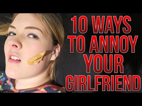 10 WAYS TO ANNOY YOUR GIRLFRIEND!