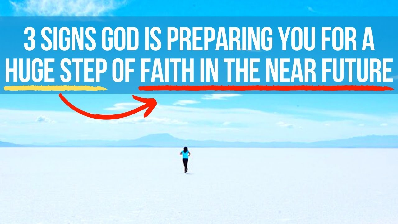 You Will Need to Take a Big Step of Faith Soon If . . .