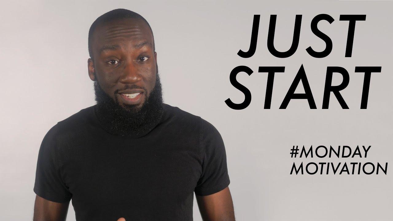 #MondayMotivation: Just Start