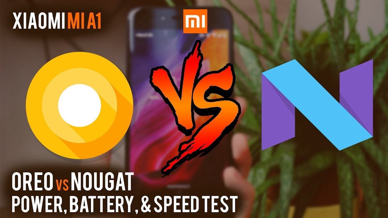Android Nougat Vs Android Oreo on Xiaomi Mi A1: Performance, Battery