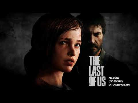 The Last of Us OST - All Gone ( No Escape ) - Extended Version