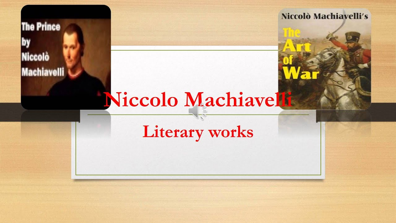 the early life and literary works of niccolo machiavelli Relatively little is known for certain about machiavelli's early life in across the two works, machiavelli consistently the body of literature.