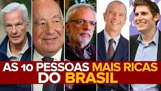 AS 10 PESSOAS MAIS RICAS DO BRASIL EM 2018