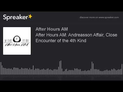 After Hours AM: Andreasson Affair, Close Encounter of the 4th Kind