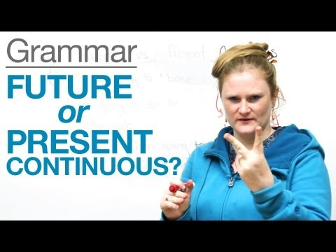 Tenses in English - Future or Present Continuous?