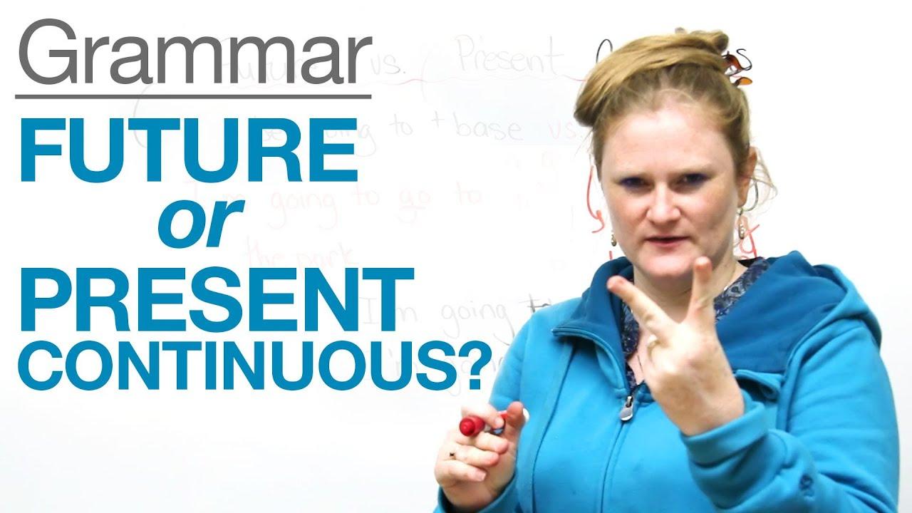 Tenses in English - Future or Present Continuous?