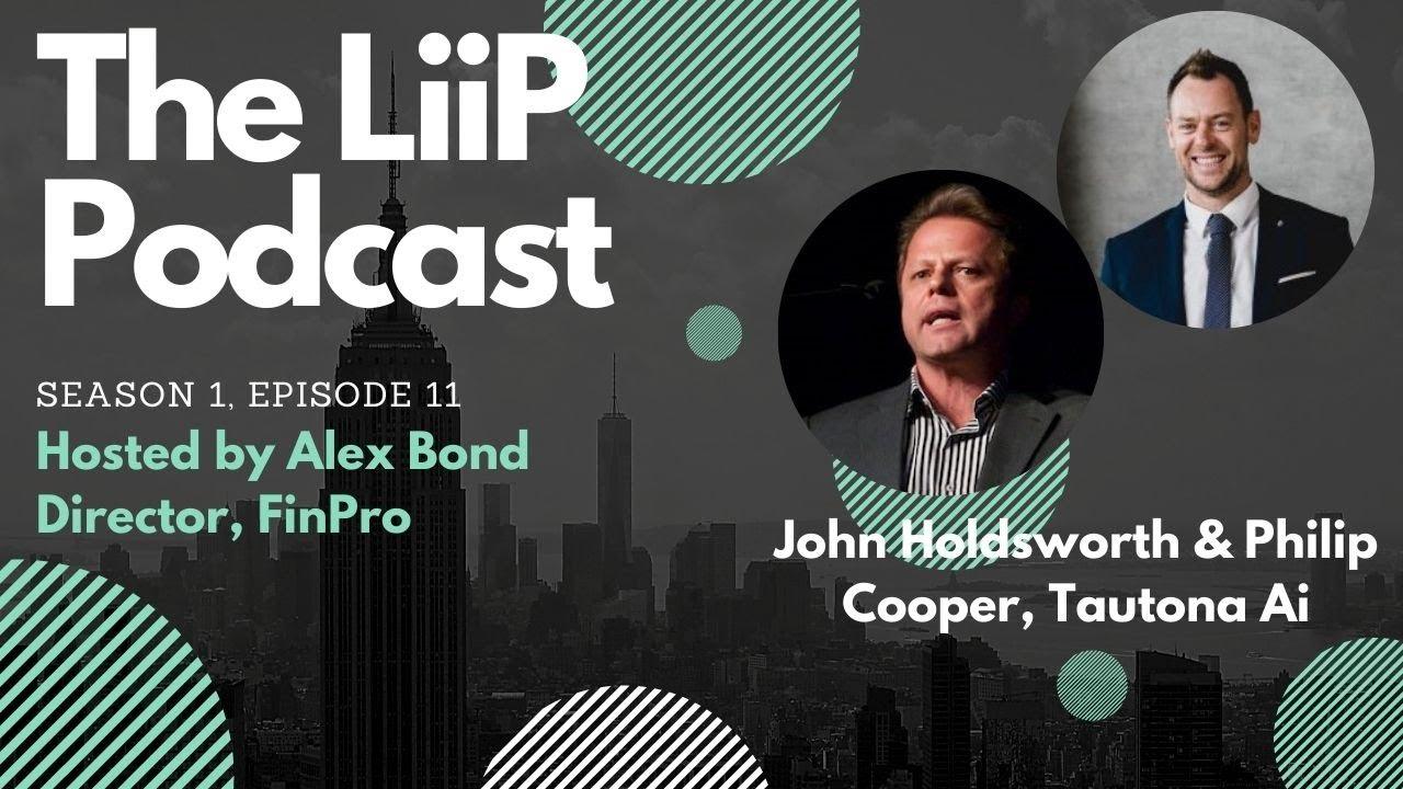 The LiiP Podcast - Ep 11, S 1, Tautona AI - John Holdsworth and Philip Cooper