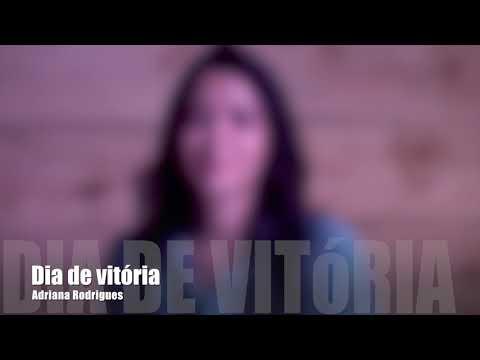 Dia de Vitória - Adriana Rodrigues -03 Vídeo Letra