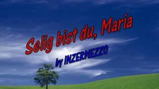 Selig bist du, Maria by INTERMEZZO (Live)