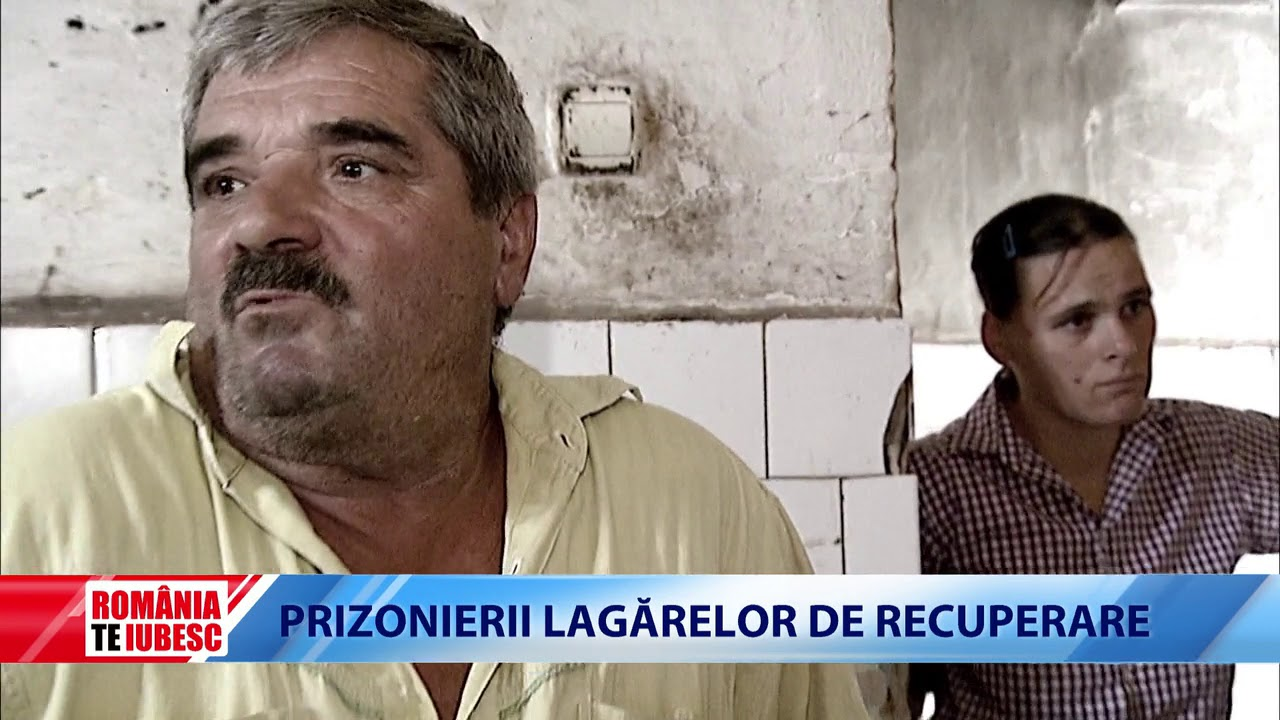 ROMÂNIA, TE IUBESC! - PRIZONIERII LAGĂRELOR DE RECUPERARE