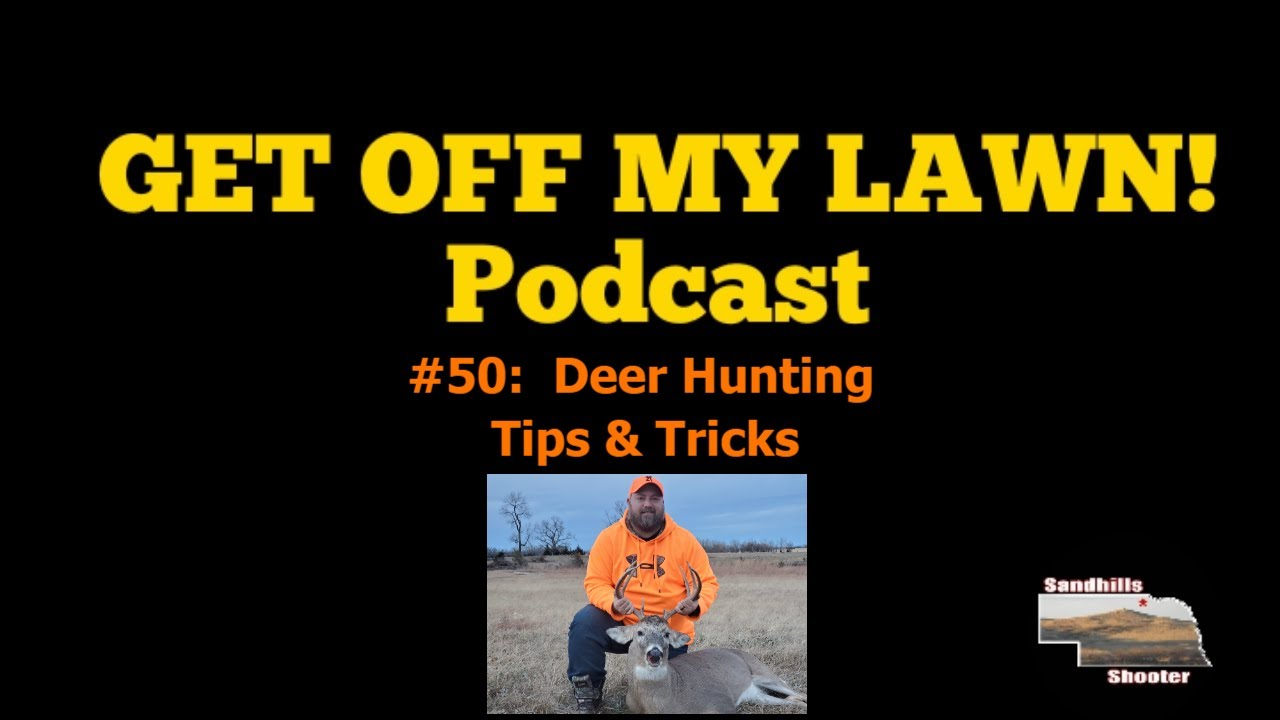 GET OFF MY LAWN! Podcast #050:  Deer Hunting Tips & Tricks (and Stories)