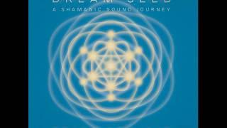 Dream Seed -  Sound of Light (Full Album) - A  Shamanic Sound Journey
