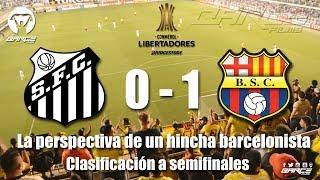 Santos F.C 0 vs Barcelona S.C 1 Cuartos de final  Conmebol Libertadores 2017