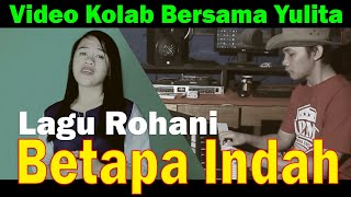 Download Video kolab bersama Yulita lagu Rohani Betapa Indah (cover)