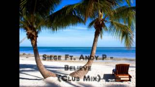 Siege Ft. Andy P - Believe (Club Mix)