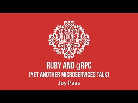 Ruby and gRPC by Joy Paas - RubyConf Philippines 2018 Day 1