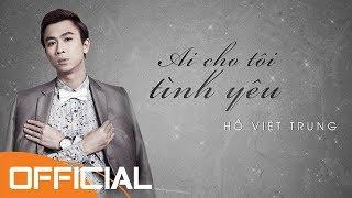 [Karaoke] Ai Cho Tôi Tình Yêu | Hồ Việt Trung