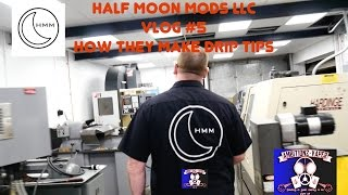 Vlog #5 HOW ITS MADE {Half Moon Mods LLC Drip Tips} (HMM)