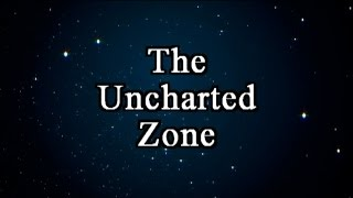 The Uncharted Zone Larger Than Life