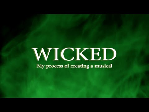 WICKED  -  My process of creating a musical