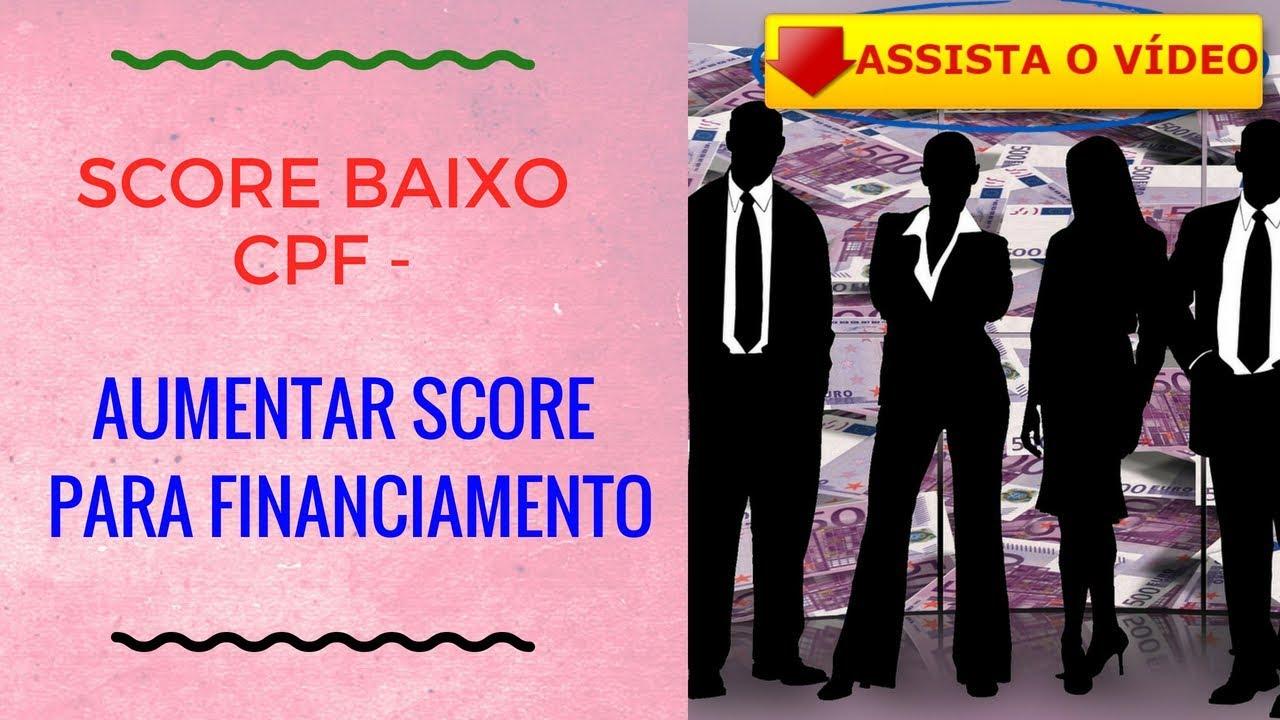 SCORE BAIXO CPF AUMENTAR SCORE PARA FINANCIAMENTO
