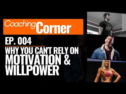004: Coaching Corner Why you can't rely on Motivation & Willpower