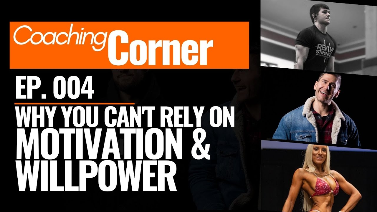 004: Coaching Corner - Why you can't rely on Motivation & Willpower