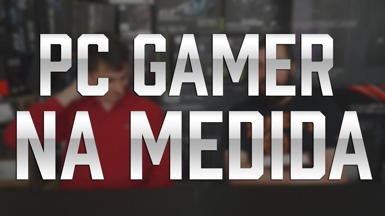 PC GAMER NA MEDIDA #1