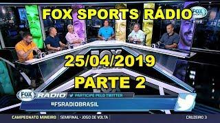 FOX SPORTS RÁDIO 25/04/2019 - PARTE 2/3