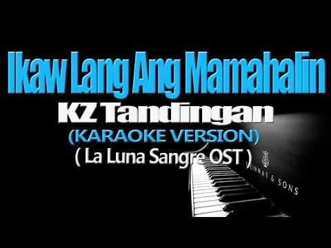 IKAW LANG ANG MAMAHALIN - KZ Tandingan (KARAOKE VERSION) (La Luna Sangre OST)