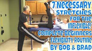 7 Necessary Stretches for the Inflexible! Complete Beginners Flexibility Routine by Bob and Brad