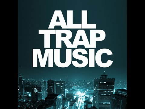 All Trap Music Vol 1 Continuous Mix
