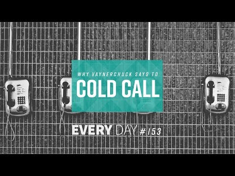 Why Vaynerchuk Says to Cold Call - Episode 153