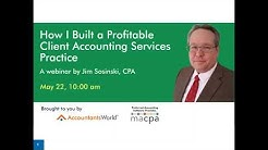 How I Built a Profitable Client Accounting Services Practice - Jim Sosinski, CPA; Presented 5/22/18
