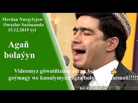 Merdan Nurgylyjow Agaň bolaýyn Owazlar sazlaşanda~15.12.2019ý