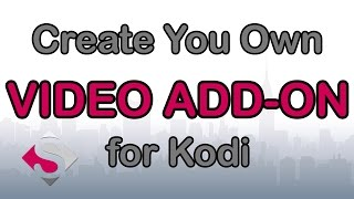 How to Create a Video Add-on For Kodi -Best Method-