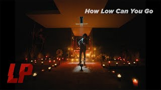 LP - How Low Can You Go [Official Music Video]