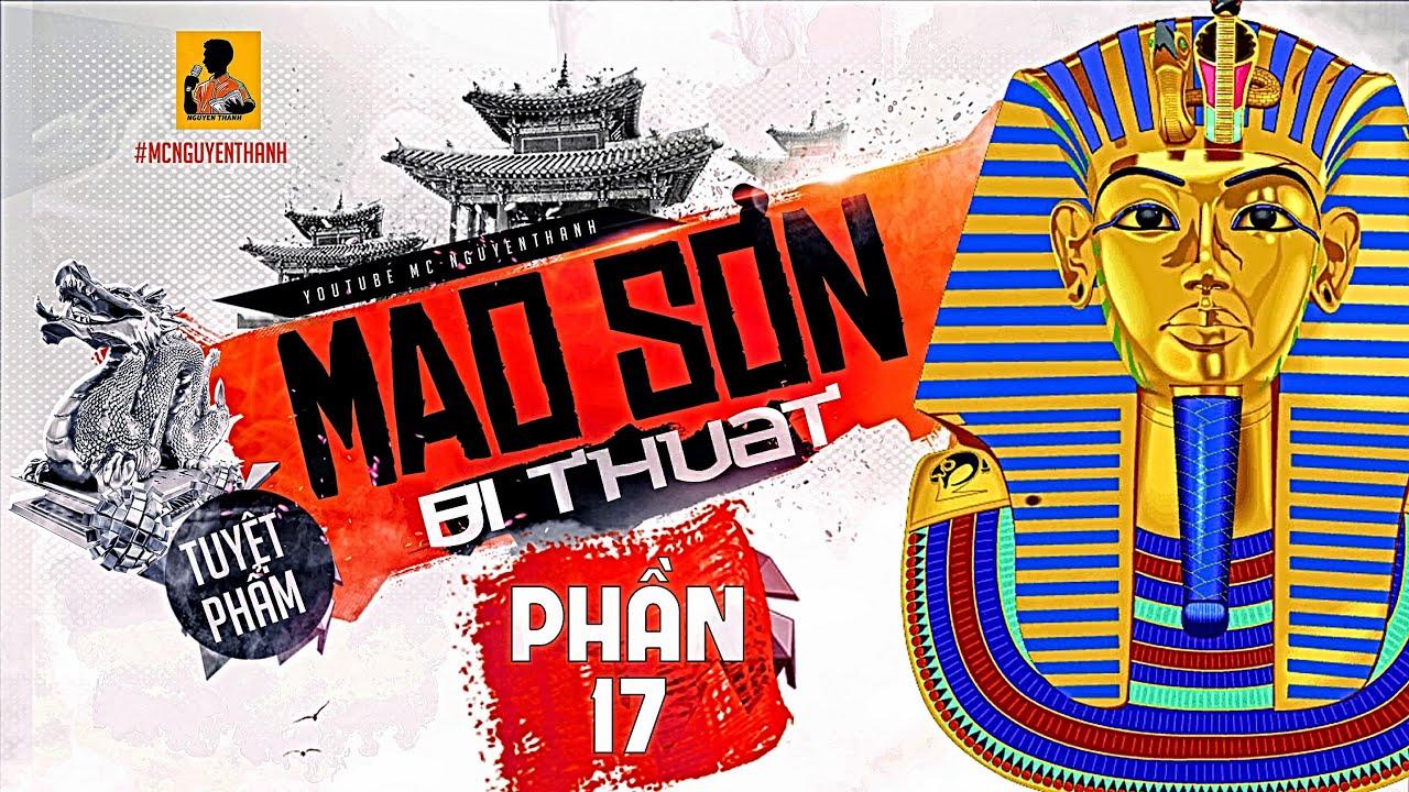 MAO SƠN BÍ THUẬT - PHẦN 17 | Cổ thành vùi trong cát, xuống lăng mộ Pharaoh | MC Nguyễn Thành